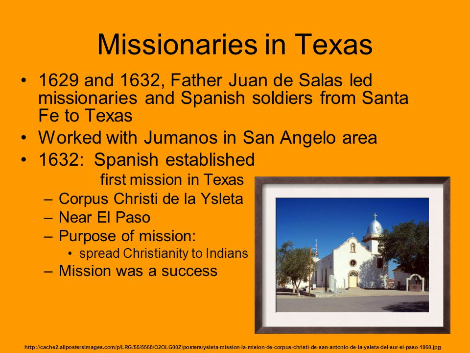 Missionaries in Texas 1629 and 1632, Father Juan de Salas led missionaries and Spanish soldiers from Santa Fe to Texas Worked with Jumanos in San Ange