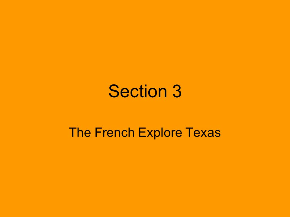 Section 3 The French Explore Texas