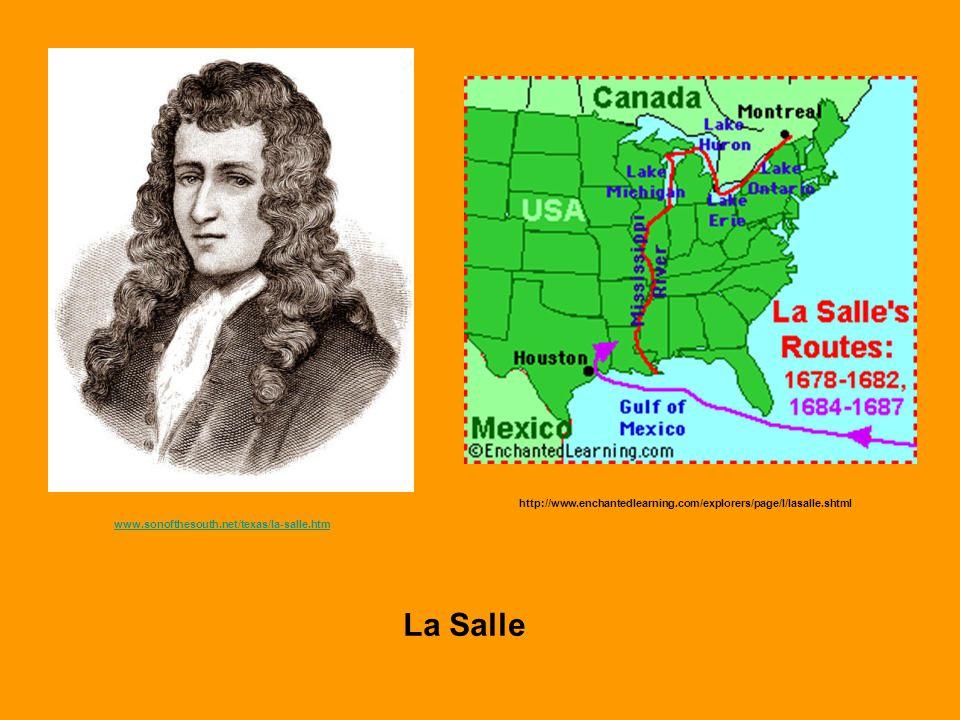 www.sonofthesouth.net/texas/la-salle.htm http://www.enchantedlearning.com/explorers/page/l/lasalle.shtml La Salle