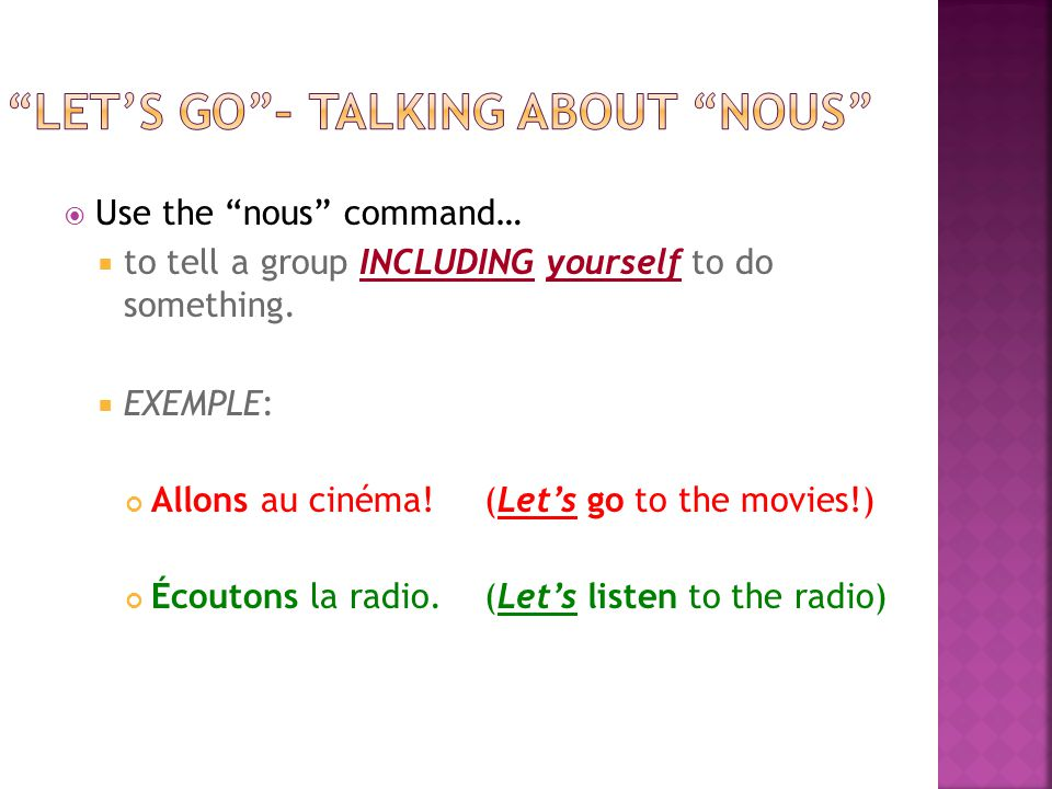 Use the nous command… to tell a group INCLUDING yourself to do something.