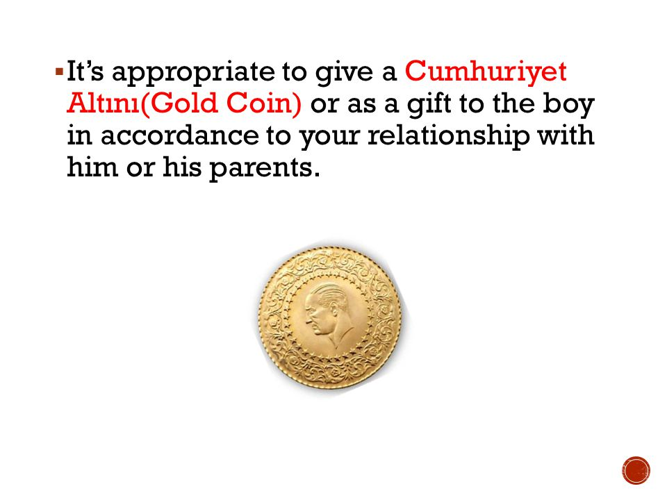 Its appropriate to give a Cumhuriyet Altını(Gold Coin) or as a gift to the boy in accordance to your relationship with him or his parents.