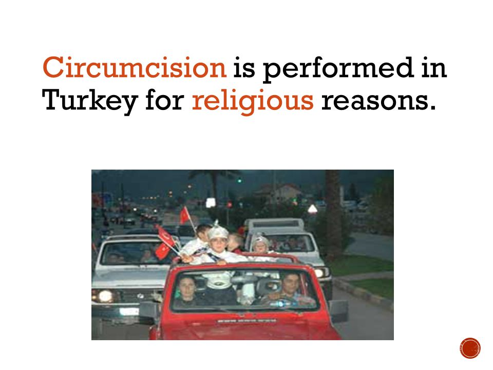 Circumcision is performed in Turkey for religious reasons.