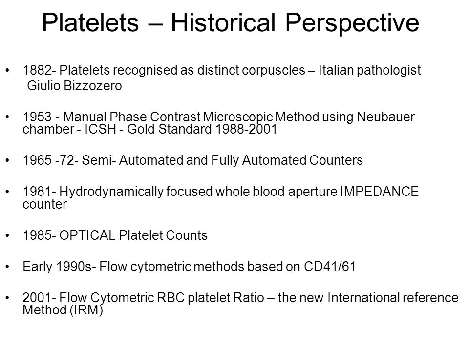 Platelets – Historical Perspective 1882- Platelets recognised as distinct corpuscles – Italian pathologist Giulio Bizzozero 1953 - Manual Phase Contra