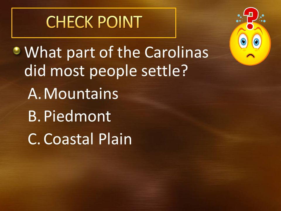 What part of the Carolinas did most people settle? A.Mountains B.Piedmont C.Coastal Plain