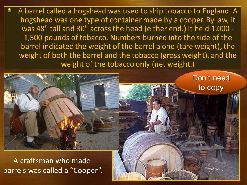 A barrel called a hogshead was used to ship tobacco to England.