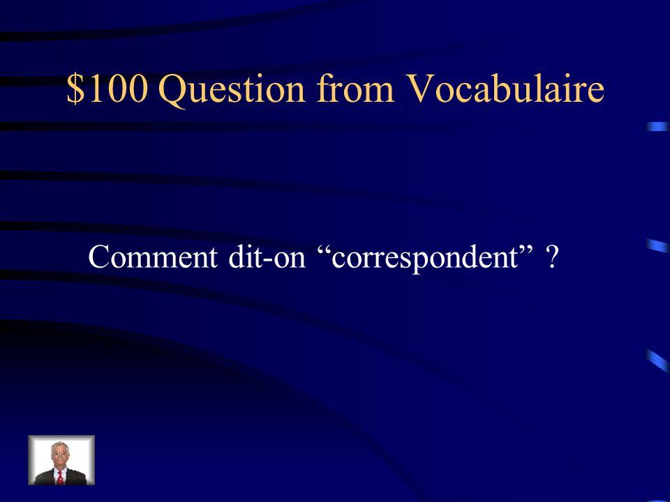 $100 Question from Participes Passés Donnez le participe passé de recevoir