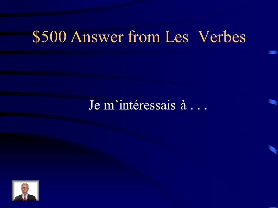 $500 Question from Les Verbes Comment dit-on I used to be interested in...