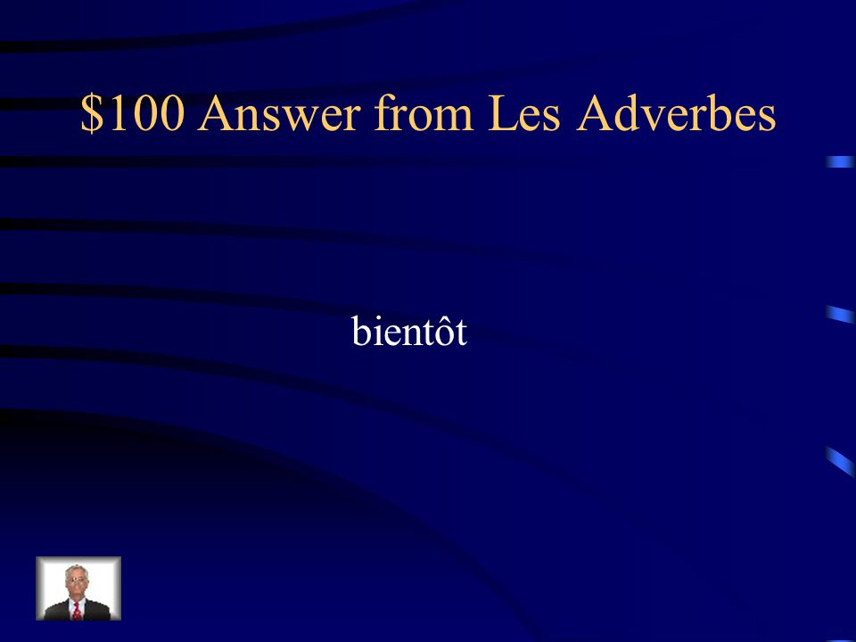 $100 Question from Les Adverbes Comment dit-on soon