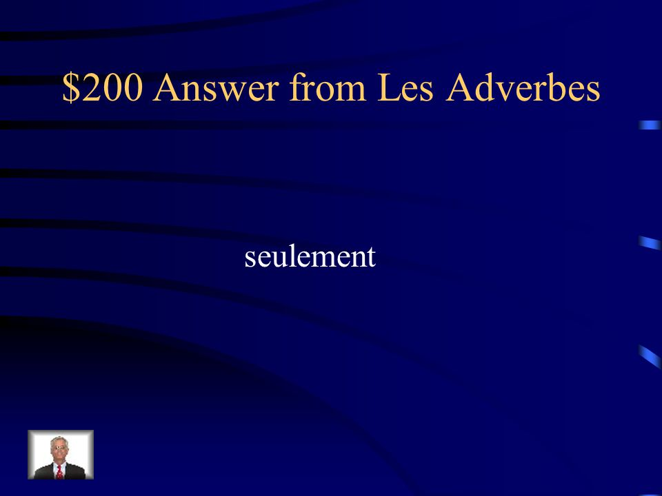 $200 Question from Les Adverbes Comment dit-on only