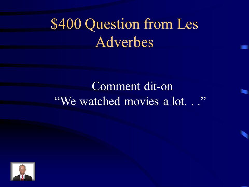 $300 Answer from Les Adverbes Jai récemment entendu dire que...