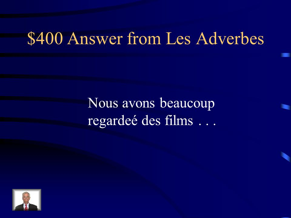 $400 Question from Les Adverbes Comment dit-on We watched movies a lot...