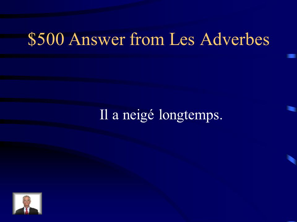 $500 Question from Les Adverbes Comment dit-on It snowed for a long time.