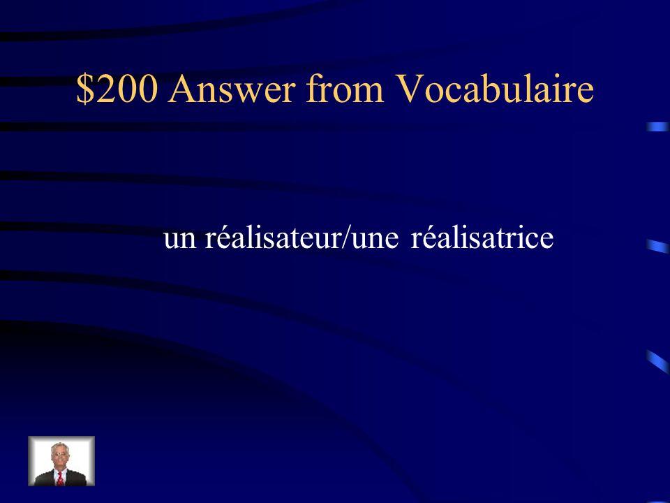$200 Answer from Vocabulaire un réalisateur/une réalisatrice