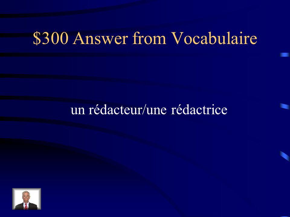 $300 Answer from Vocabulaire un rédacteur/une rédactrice