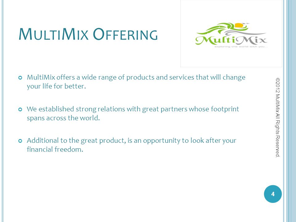 M ULTI M IX O FFERING MultiMix offers a wide range of products and services that will change your life for better. We established strong relations wit