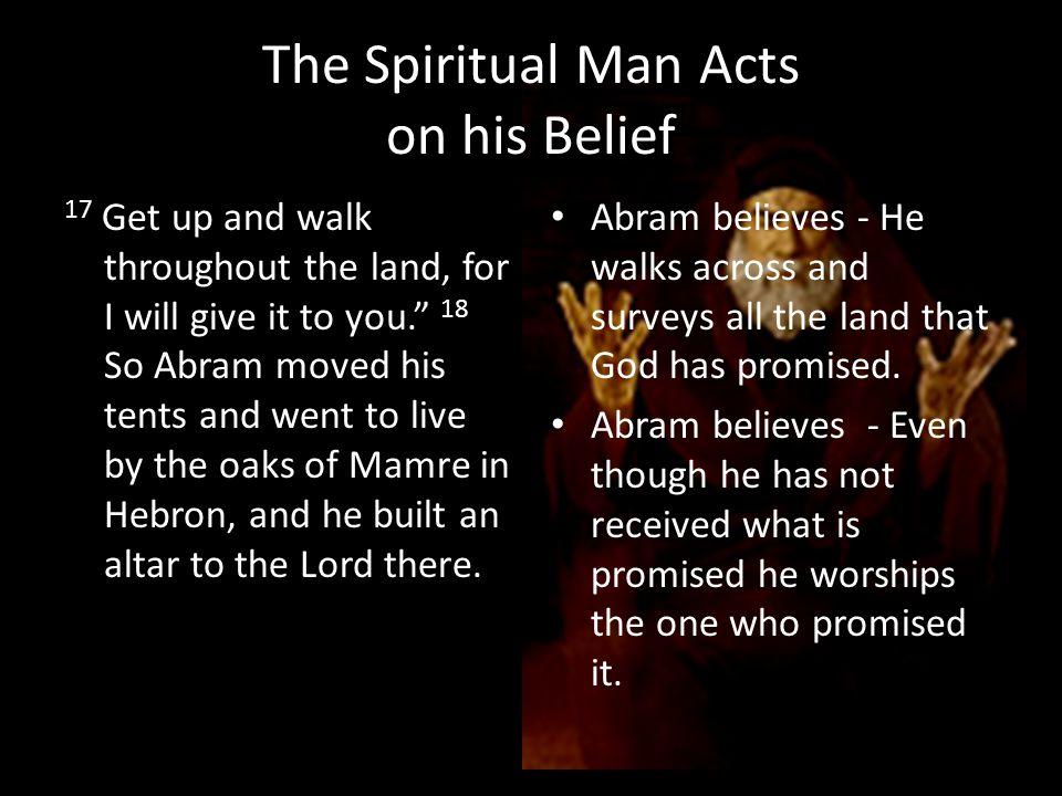 The Spiritual Man Acts on his Belief 17 Get up and walk throughout the land, for I will give it to you.