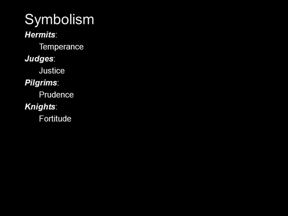 Symbolism Hermits: Temperance Judges: Justice Pilgrims: Prudence Knights: Fortitude
