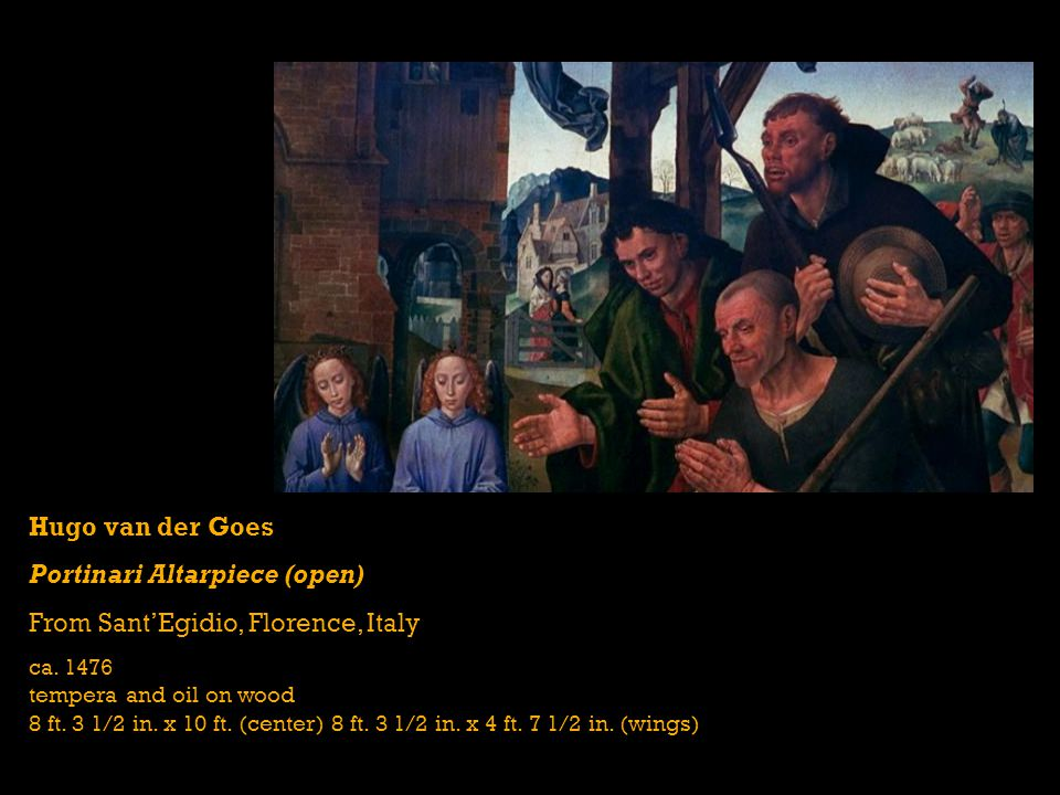 Hugo van der Goes Portinari Altarpiece (open) From SantEgidio, Florence, Italy ca. 1476 tempera and oil on wood 8 ft. 3 1/2 in. x 10 ft. (center) 8 ft
