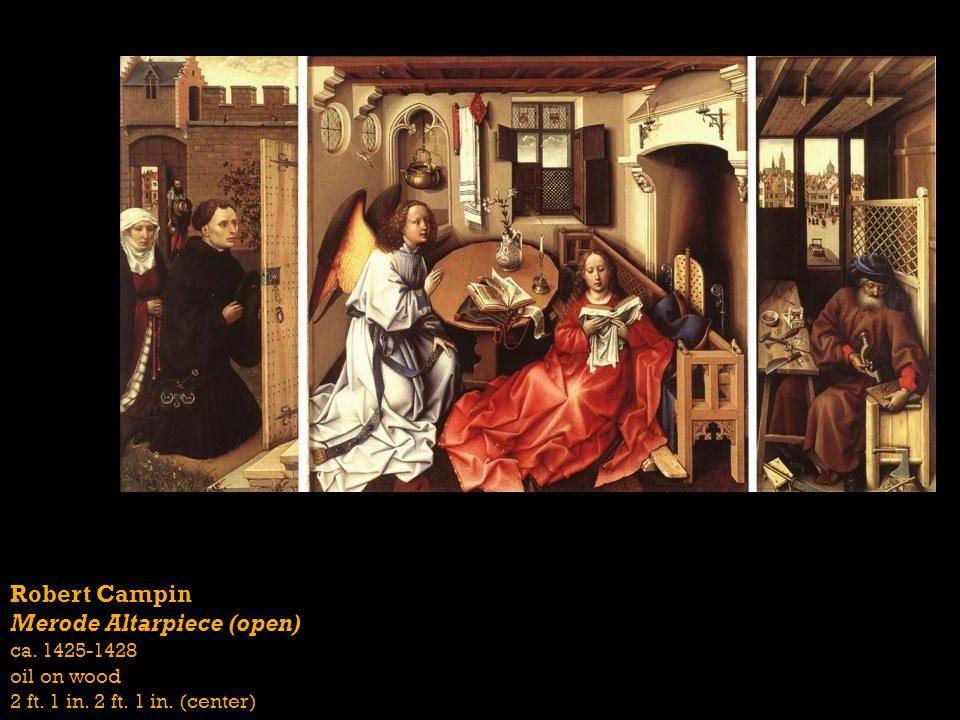 Robert Campin Merode Altarpiece (open) ca. 1425-1428 oil on wood 2 ft. 1 in. 2 ft. 1 in. (center)