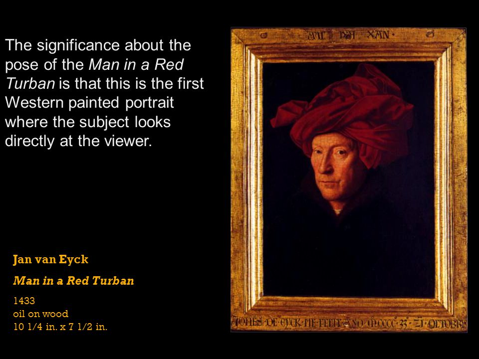 Jan van Eyck Man in a Red Turban 1433 oil on wood 10 1/4 in. x 7 1/2 in. The significance about the pose of the Man in a Red Turban is that this is th