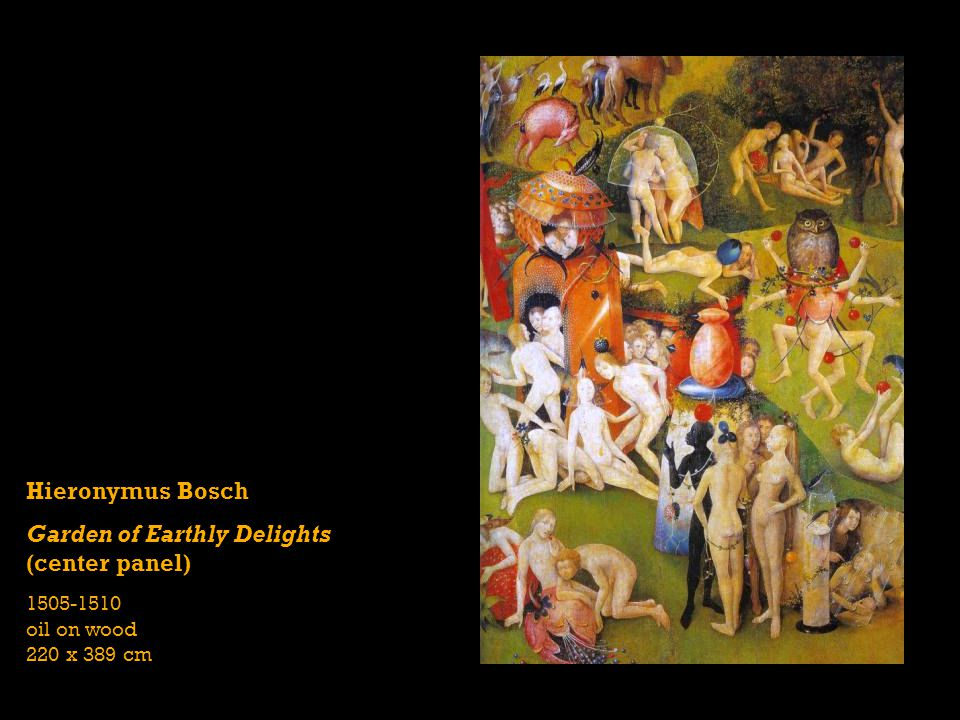 Hieronymus Bosch Garden of Earthly Delights (center panel) 1505-1510 oil on wood 220 x 389 cm