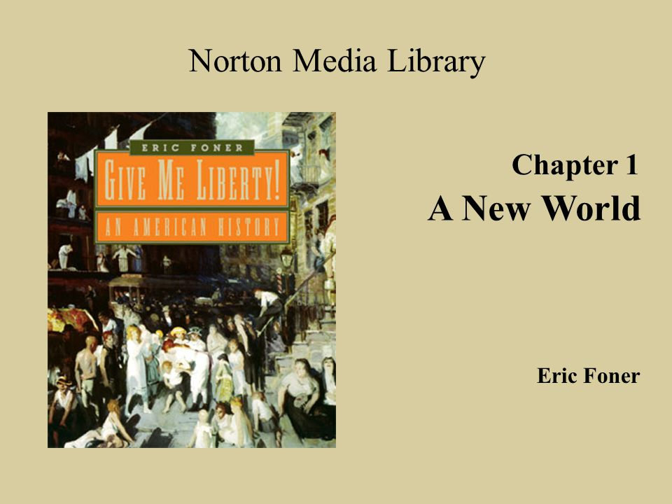 Chapter 1 A New World Norton Media Library Eric Foner