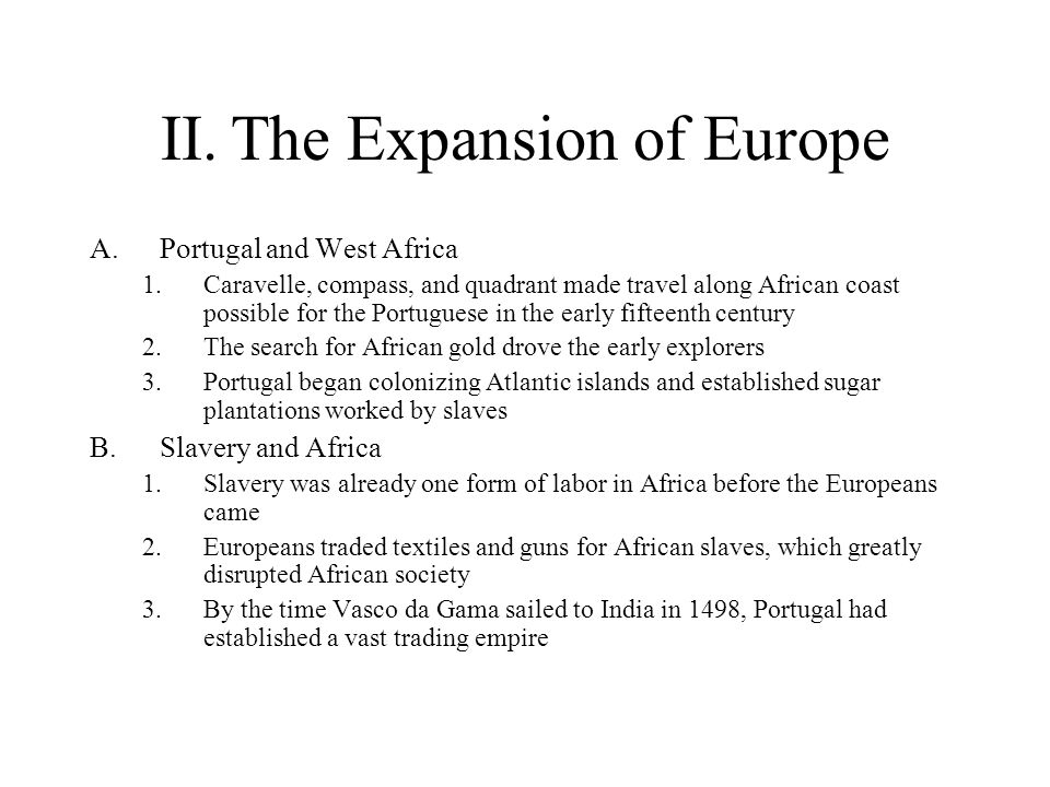 II.The Expansion of Europe A.Portugal and West Africa 1.Caravelle, compass, and quadrant made travel along African coast possible for the Portuguese i