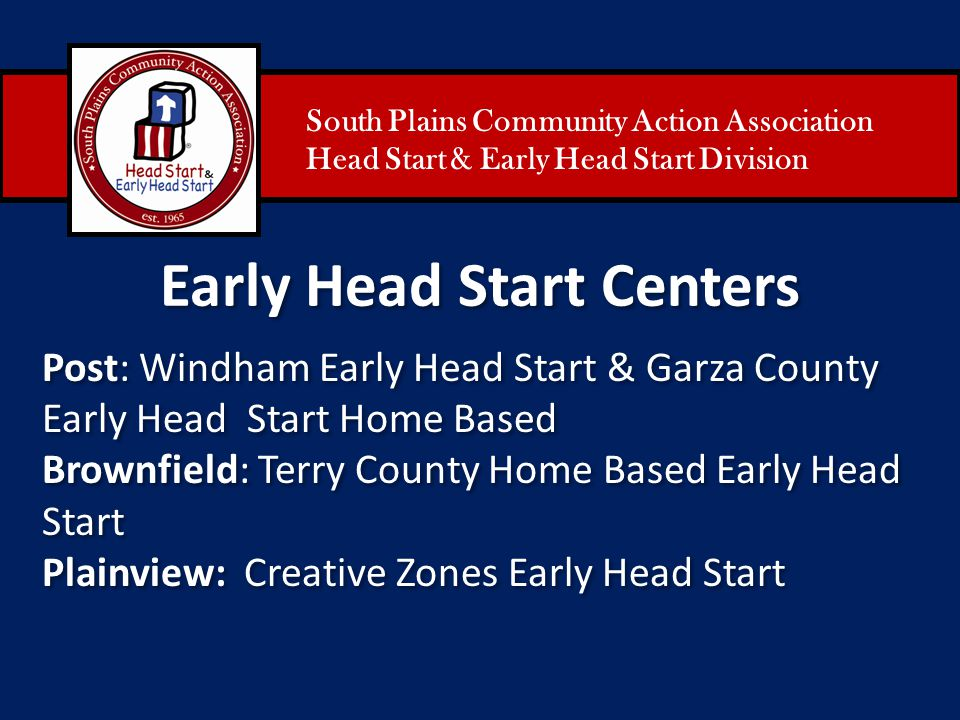 South Plains Community Action Association Head Start & Early Head Start Division Early Head Start Centers Post: Windham Early Head Start & Garza Count