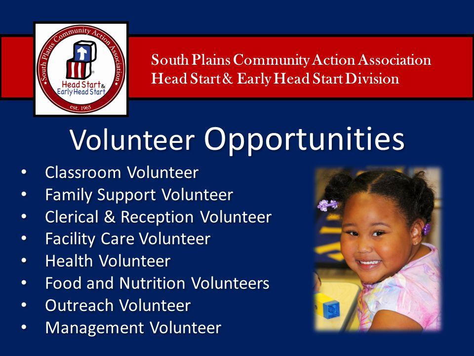 South Plains Community Action Association Head Start & Early Head Start Division Volunteer Opportunities Classroom Volunteer Family Support Volunteer