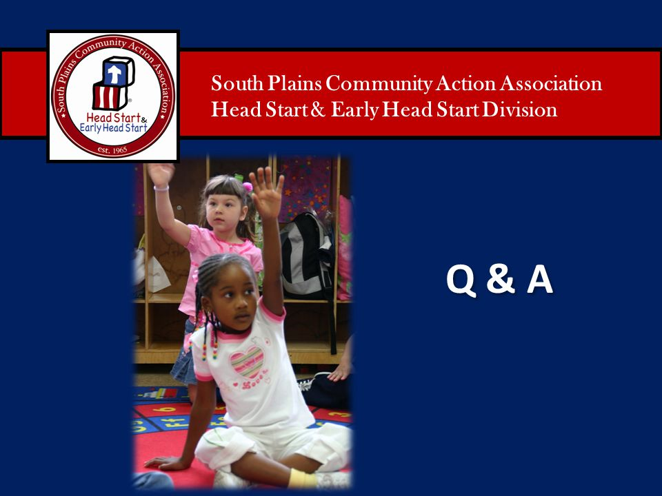 South Plains Community Action Association Head Start & Early Head Start Division Q & A