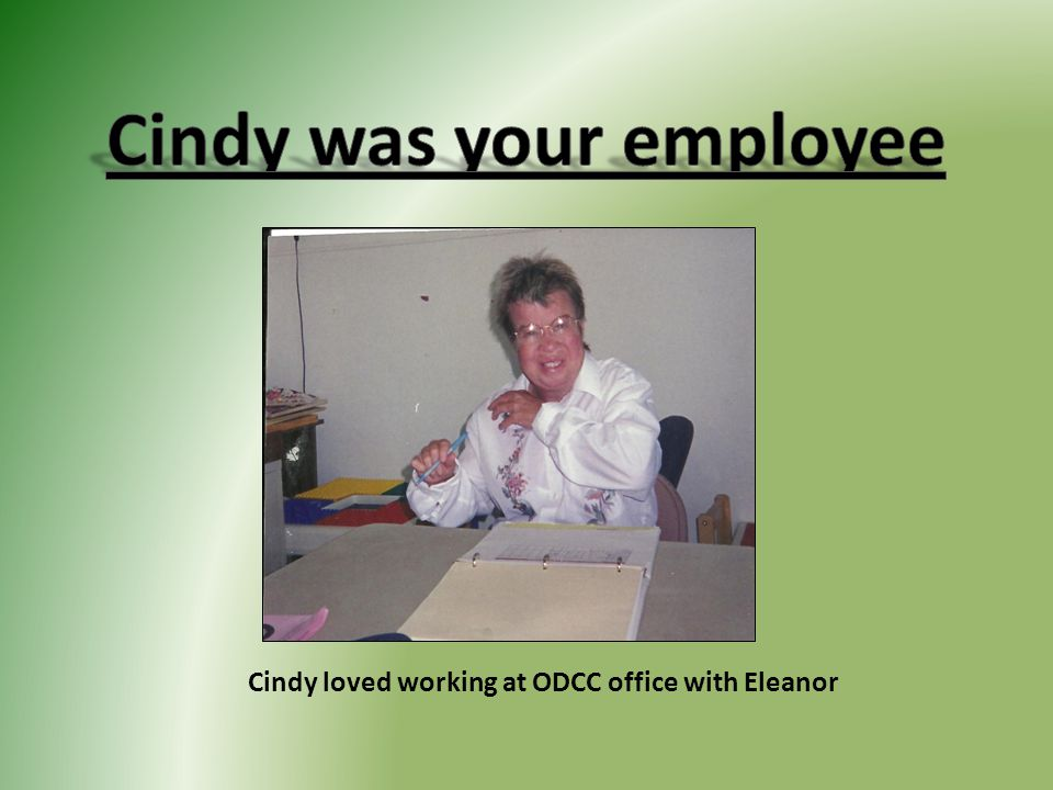 Cindy loved working at ODCC office with Eleanor
