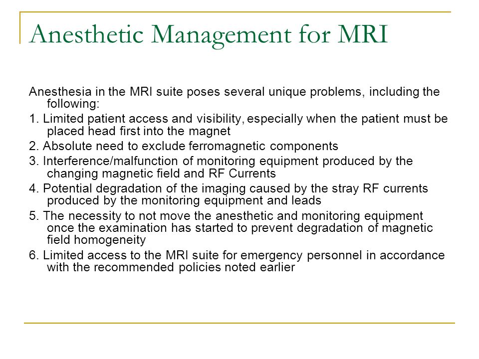 Anesthetic Management for MRI Anesthesia in the MRI suite poses several unique problems, including the following: 1. Limited patient access and visibi