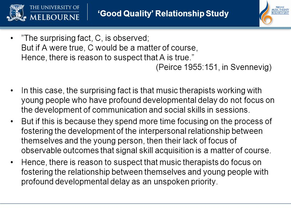 Good Quality Relationship Study The surprising fact, C, is observed; But if A were true, C would be a matter of course, Hence, there is reason to suspect that A is true.