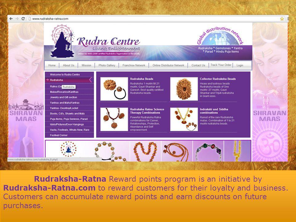 Rudraksha-Ratna Reward points program is an initiative by Rudraksha-Ratna.com to reward customers for their loyalty and business. Customers can accumu