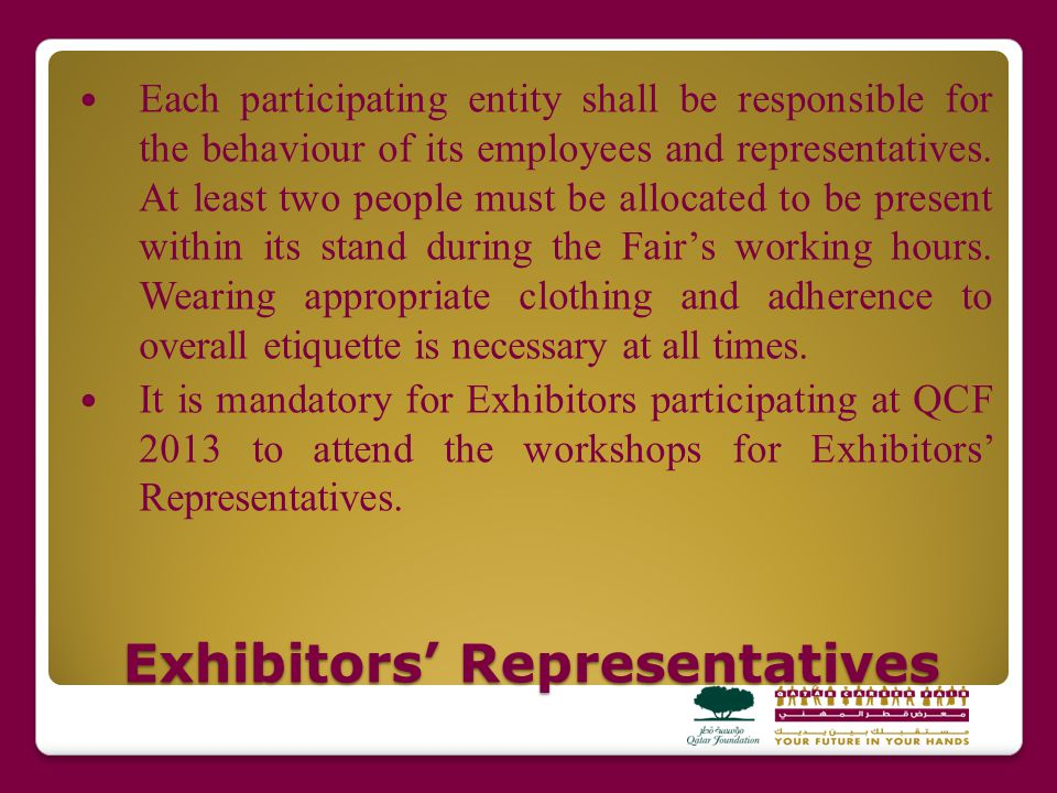 Exhibitors Representatives Each participating entity shall be responsible for the behaviour of its employees and representatives.