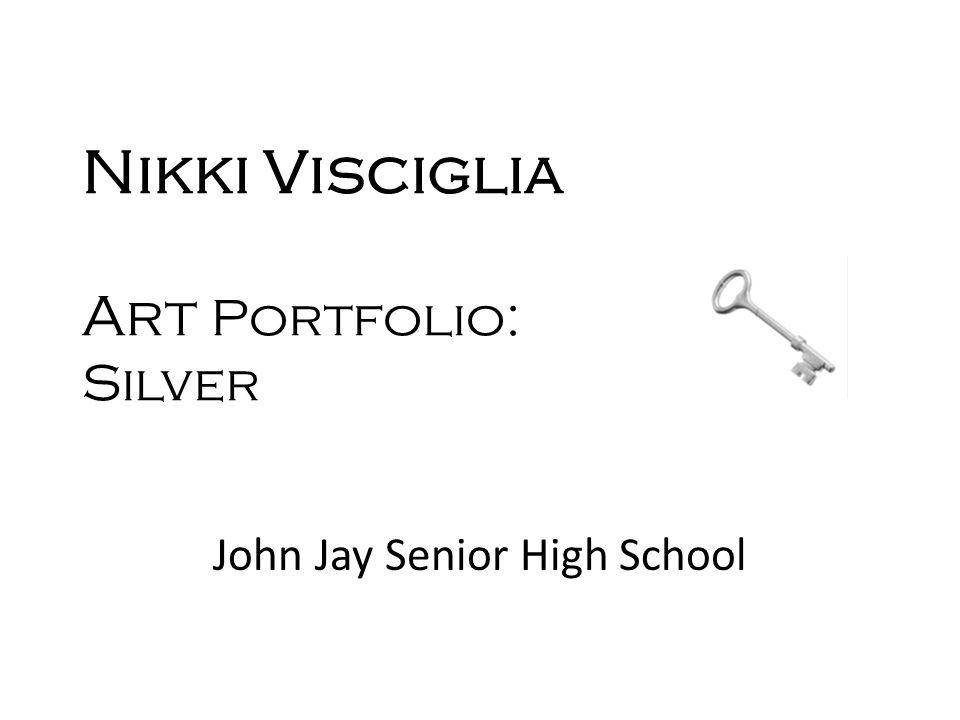Nikki Visciglia Art Portfolio: Silver John Jay Senior High School