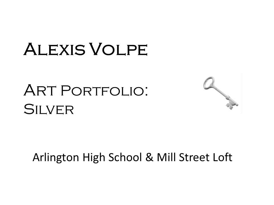 Alexis Volpe Art Portfolio: Silver Arlington High School & Mill Street Loft