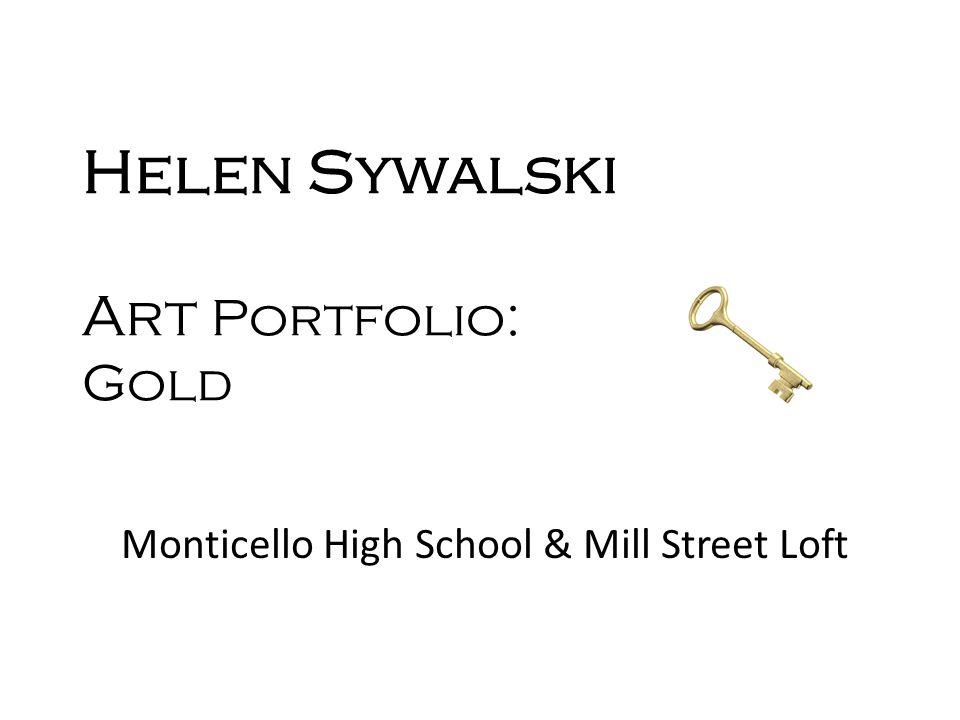 Helen Sywalski Art Portfolio: Gold Monticello High School & Mill Street Loft