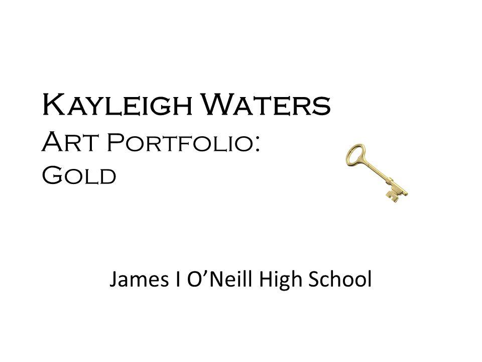 Kayleigh Waters Art Portfolio: Gold James I ONeill High School