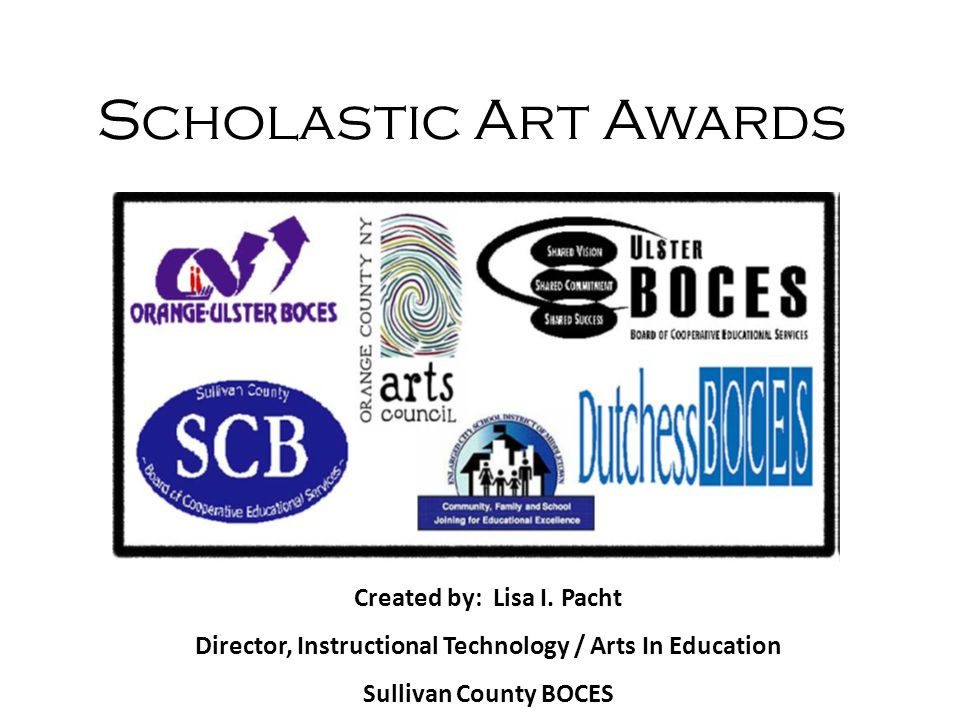 Scholastic Art Awards Created by: Lisa I.