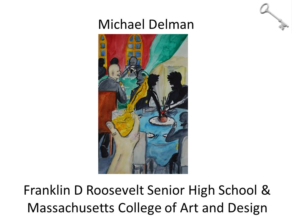 Michael Delman Franklin D Roosevelt Senior High School & Massachusetts College of Art and Design