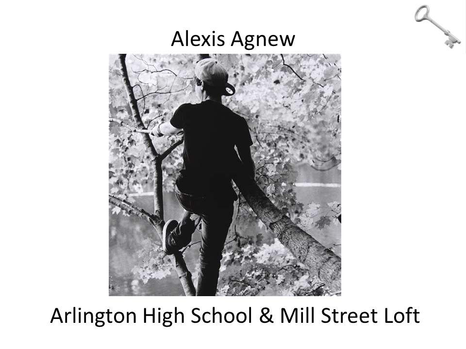 Alexis Agnew Arlington High School & Mill Street Loft