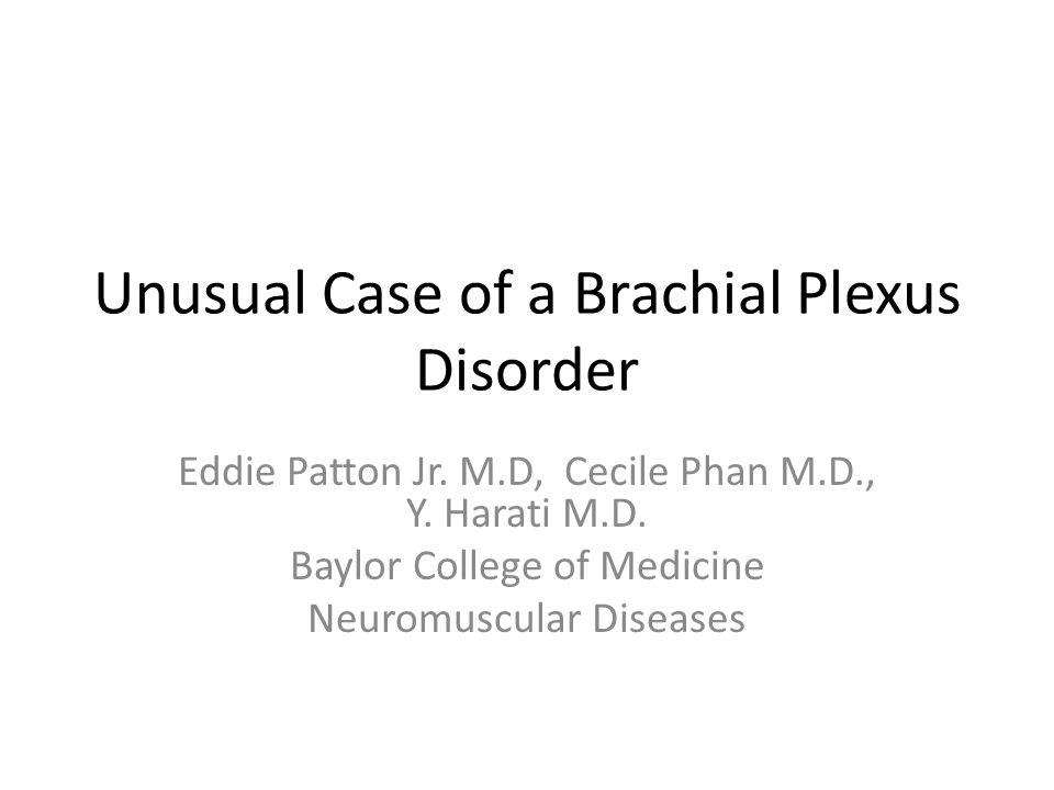 Unusual Case of a Brachial Plexus Disorder Eddie Patton Jr.
