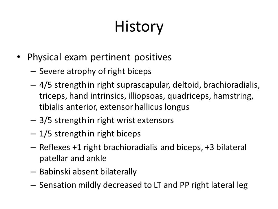 History Physical exam pertinent positives – Severe atrophy of right biceps – 4/5 strength in right suprascapular, deltoid, brachioradialis, triceps, h