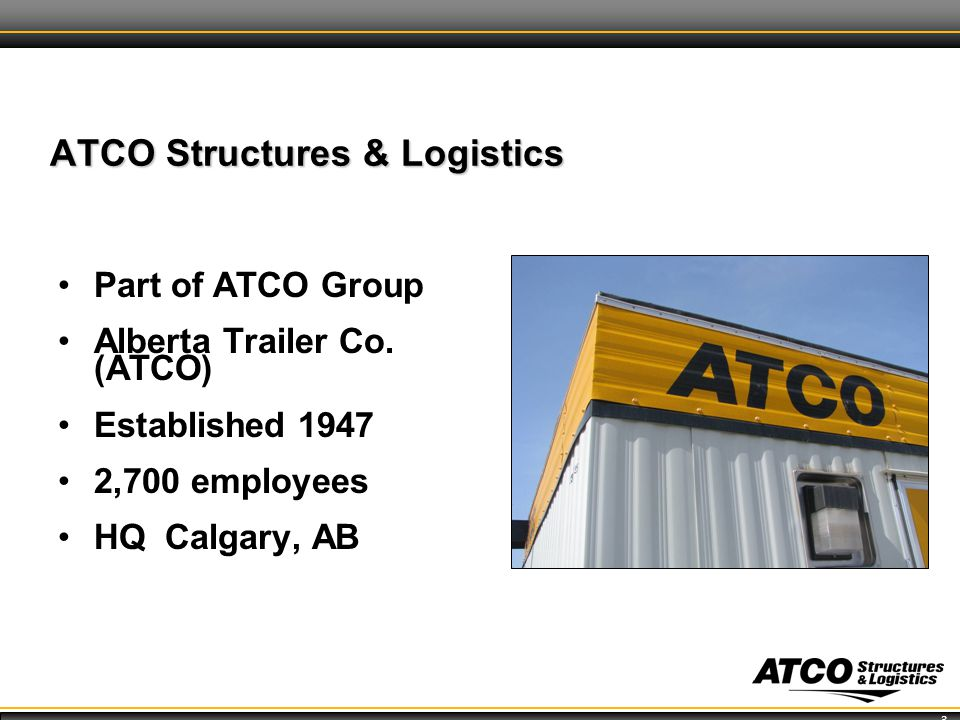 3 ATCO Structures & Logistics Part of ATCO Group Alberta Trailer Co.