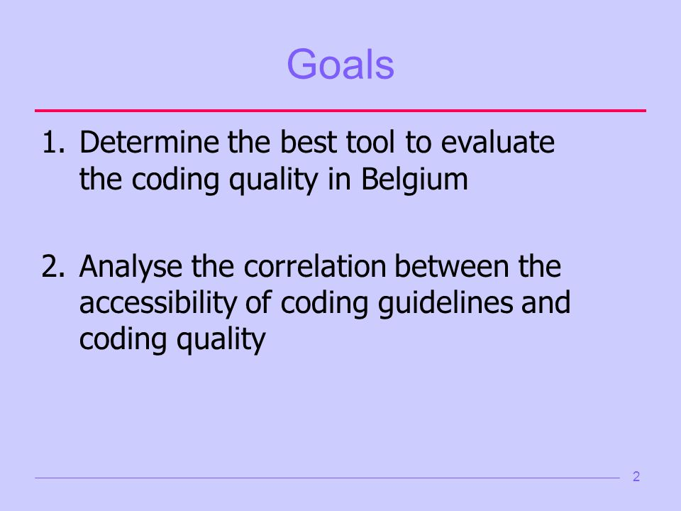 2 Goals 1.Determine the best tool to evaluate the coding quality in Belgium 2.Analyse the correlation between the accessibility of coding guidelines and coding quality