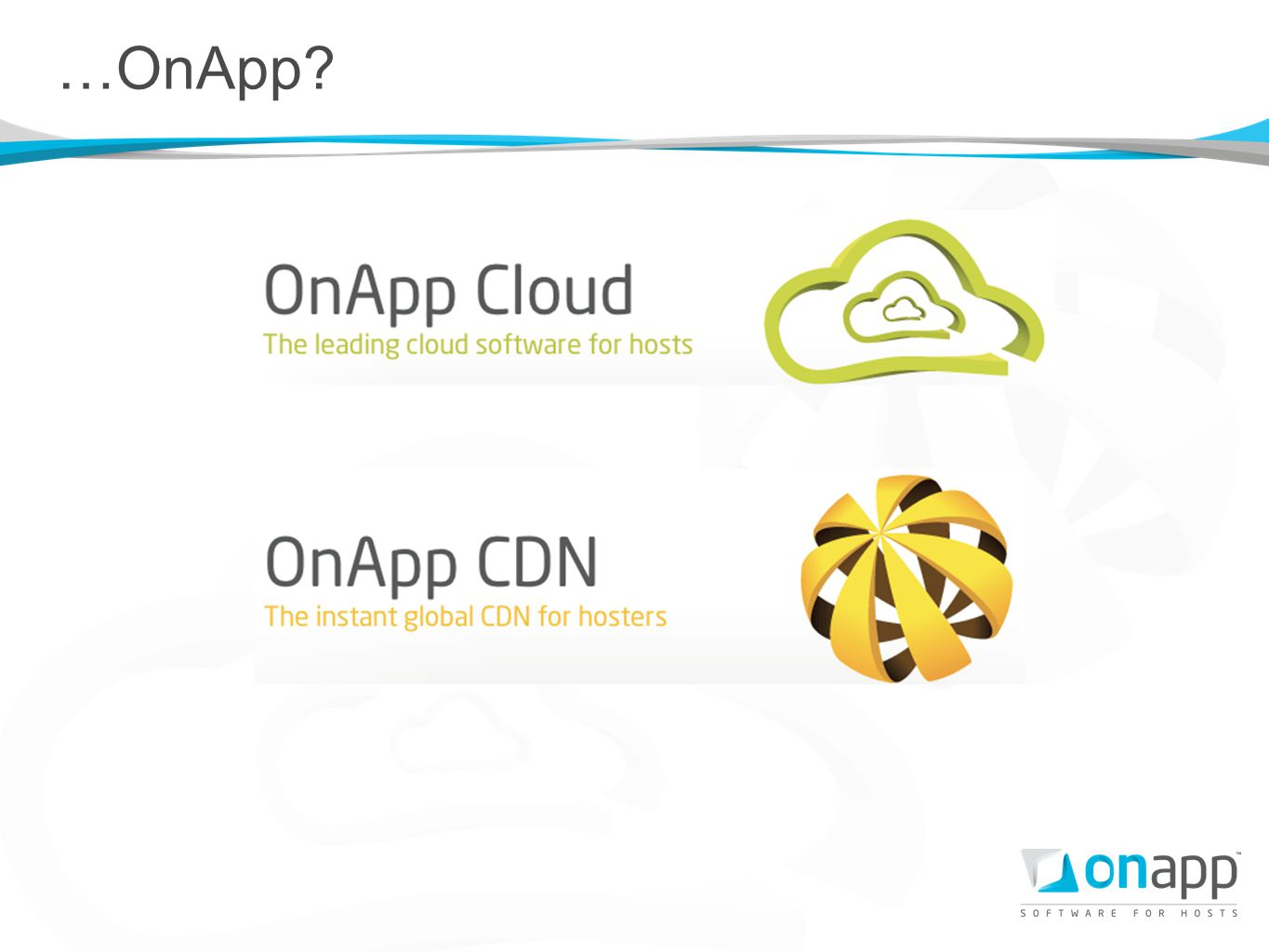 About OnApp Software for hosts OnApp launched July 1 st 2010 300+ clients 80+ employees in US, EU, APAC 2+ clouds per day 400+ clouds deployed