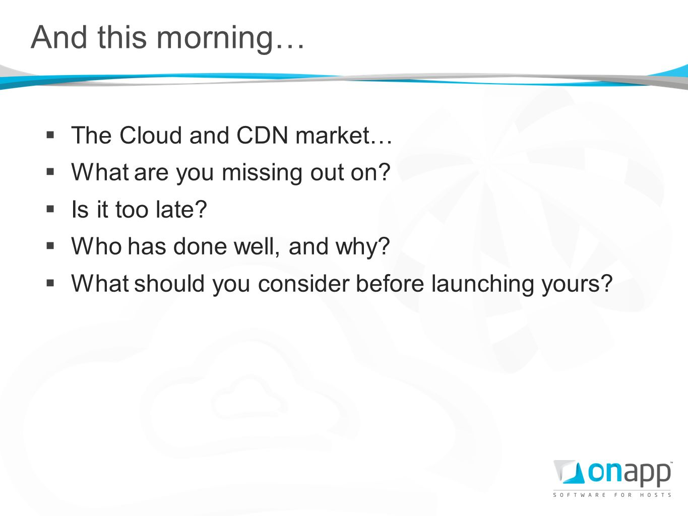 The Cloud and CDN market… What are you missing out on? Is it too late? Who has done well, and why? What should you consider before launching yours? An