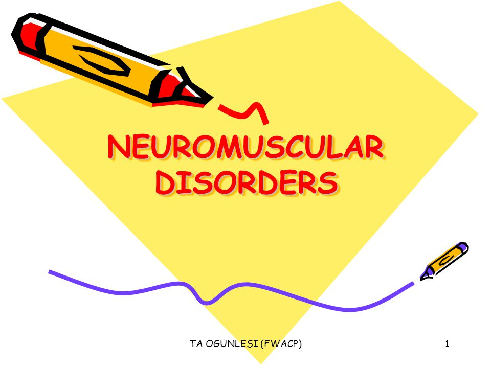 TA OGUNLESI (FWACP)1 NEUROMUSCULAR DISORDERS