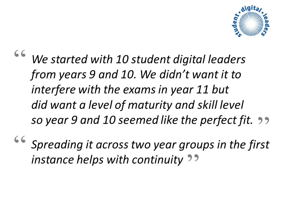We started with 10 student digital leaders from years 9 and 10.